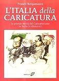 L'Italia della caricatura. La grande storia del caricaturismo in Italia (e dintorni). Ediz. illustrata