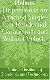 Helium Dispersion in an Attached Single-Car Residential Garage with and Without Vehicle (English Edition)