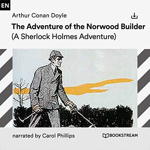 The Adventure of the Norwood Builder     A Sherlock Holmes Adventure              By:                                                                                                                                 Arthur Conan Doyle                               Narrated by:                                                                                                                                 Carol Phillips                      Length: 1 hr and 29 mins     Not rated yet     Overall 0.0