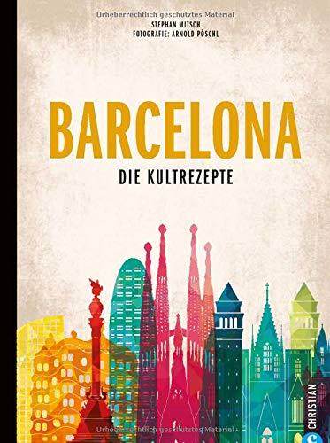 Kochbuch: Barcelona - Die Kultrezepte. 120 authentische Original-Rezepte aus Barcelonas Tapas Bars, Bodegas und Weinkellern. Ein Spanien-Kochbuch der Extraklasse.