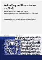 Verhandlung und Demonstration von Macht: Mittel, Muster und Modelle in Texten deutschsprachiger und skandinavischer Kulturraeume