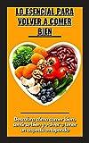 Lo esencial para volver a comer bien: Descubra cómo comer bien, sentirse bien y volver a tener un aspecto estupendo (Spanish Edition)