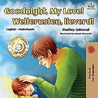 Goodnight, My Love! Welterusten, lieverd!: English Dutch Bilingual Book (English Dutch Bilingual Collection)