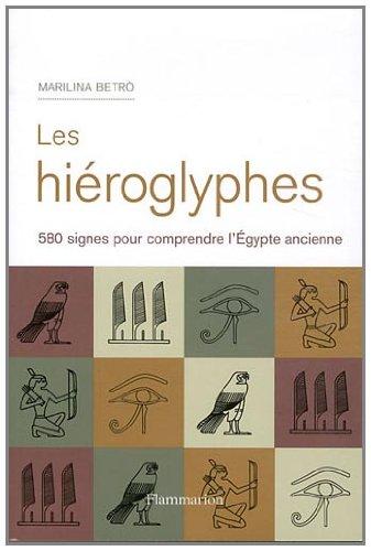 Les hiéroglyphes : 580 signes pour comprendre l'Egypte ancienne