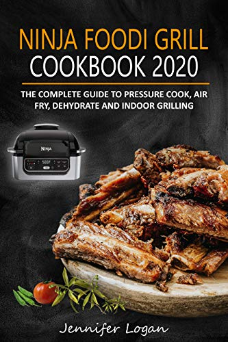 Find Bargain Ninja Foodi Grill Cookbook 2020: The Complete Guide to Pressure Cook, Air Fry, Dehydrat...