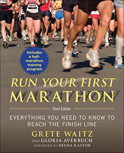 Run Your First Marathon: Everything You Need to Know to Reach the Finish Line