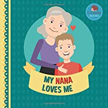 My Nana Loves Me: A Picture Book for Young Children and Grandparents; Boy Version (Personalized Grandparent Books for Boys)