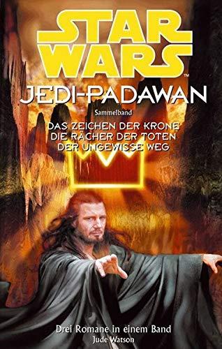 Star Wars, Jedi-Padawan: Sammelband 2: Das Zeichen der Krone; Die Rächer der Toten; Der ungewisse Weg.