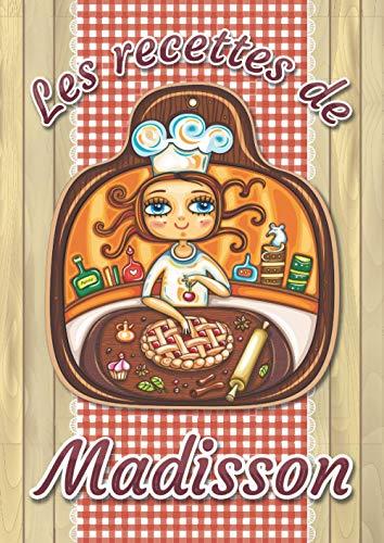 Les recettes de Madisson: Cahier de recettes à remplir pour 100 recettes A4   Prénom personnalisé Madisson   Cadeau d'anniversaire pour femme, maman, sœur, copine ..   Grand format A4 (21 x 29.7 cm)