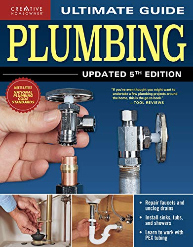Ultimate Guide: Plumbing, Updated 5th Edition (Creative Homeowner) Beginner-Friendly Step-by-Step Projects, Comprehensive How-To Information, Code-Compliant Techniques for DIY, and Over 800 Photos