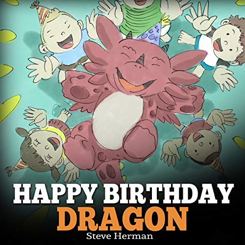 Happy Birthday, Dragon!: Celebrate the Perfect Birthday for Your Dragon. cover art