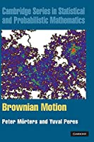 Brownian Motion (Cambridge Series in Statistical and Probabilistic Mathematics, Series Number 30)