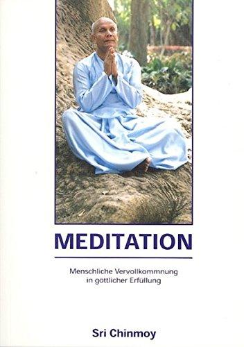 Meditation - Menschliche Vervollkommnung in göttlicher Erfüllung