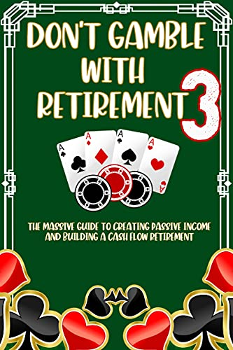 Don't Gamble With Retirement 3: The Massive Guide to Creating Passive Income and Building a Cash Flow Retirement (Massive Passive Income Books Book 2) (English Edition)