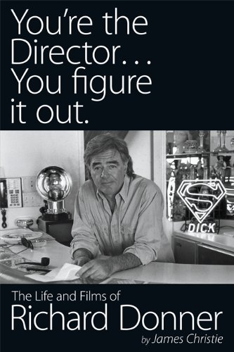 YOU'RE THE DIRECTOR, YOU FIGURE IT OUT - The Life and Films of Richard Donner (English Edition)