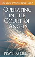 Operating in the Court of Angels (The Courts of Heaven)