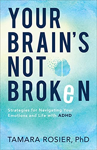 Your Brain's Not Broken: Strategies for Navigating Your Emotions and Life  with ADHD - Kindle edition by Rosier, Tamara PhD. Religion & Spirituality  Kindle eBooks @ Amazon.com.