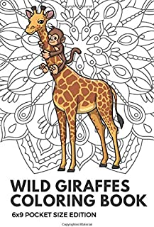 Wild Giraffes Coloring Book 6x9 Pocket Size Edition: Color Book with Black White Art Work Against Mandala Designs to Inspire Mindfulness and Creativity. Great for Drawing, Doodling and Sketching.