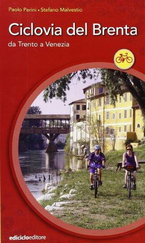 Ciclovia del Brenta. Da Trento e Venezia. Ediz. illustrata