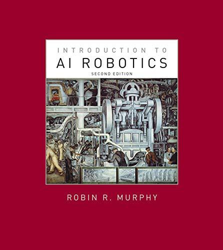 Introduction to AI Robotics, second edition (Intelligent Robotics and Autonomous Agents series)