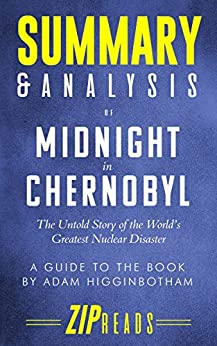 Summary & Analysis of Midnight in Chernobyl: The Untold Story of the World's Greatest Nuclear Disaster | A Guide to the Book by Adam Higginbotham by [ZIP Reads]