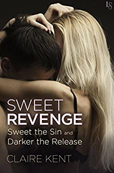 Sweet Revenge (2-Book Bundle: Sweet the Sin and Darker the Release) (Revenge Saga) by [Claire Kent]