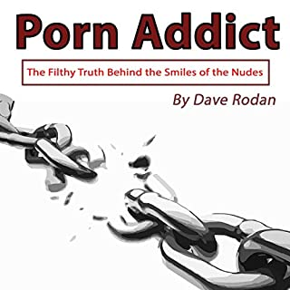Porn Addict: The Filthy Truth Behind the Smiles of the Nudes audiobook cover art