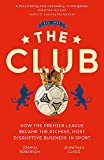 The Club: How the Premier League Became the Richest, Most Disruptive Business in Sport - Jonathan Clegg