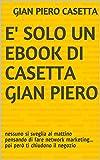E' solo un eBook di Casetta Gian Piero: nessuno si sveglia al mattino pensando di fare network marketing... poi però ti chiudono il negozio (Italian Edition)