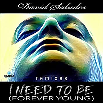 I Need to Be (Forever Young) [Remixes]