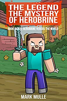 The Legend: The Mystery of Herobrine: Book 3 - Herobrine versus the World (An Unofficial Minecraft Book for Kids Age 9-12) (The Legend - The Mystery Of Herobrine) by [Mark Mulle]