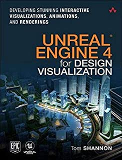Unreal Engine 4 for Design Visualization: Developing Stunning Interactive Visualizations, Animations, and Renderings (Game...