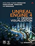 Unreal Engine 4 for Design Visualization: Developing Stunning Interactive Visualizations, Animations, and Renderings (Game Design) - Tom Shannon