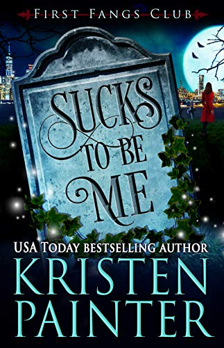 Sucks To Be Me: A Paranormal Women's Fiction Novel (First Fangs Club Book 1)