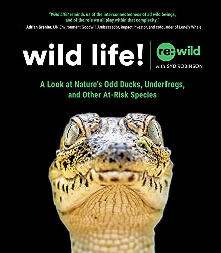 Wild Life!: A Look at Nature's Odd Ducks, Underfrogs, and Other At-Risk Species