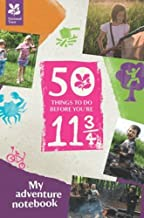 50 Things to Do Before You are 11 3/4 - An Adventure Notebook by National Trust (2013-06-18)