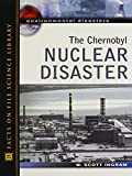 The Chernobyl Nuclear Disaster (Environmental Disasters (Facts on File))