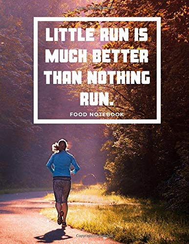 Little Run is much better than nothing run: Food Notebook, Journal, Diary, Size 8.5 x 11 inches, 100 Pages, Soft Cover