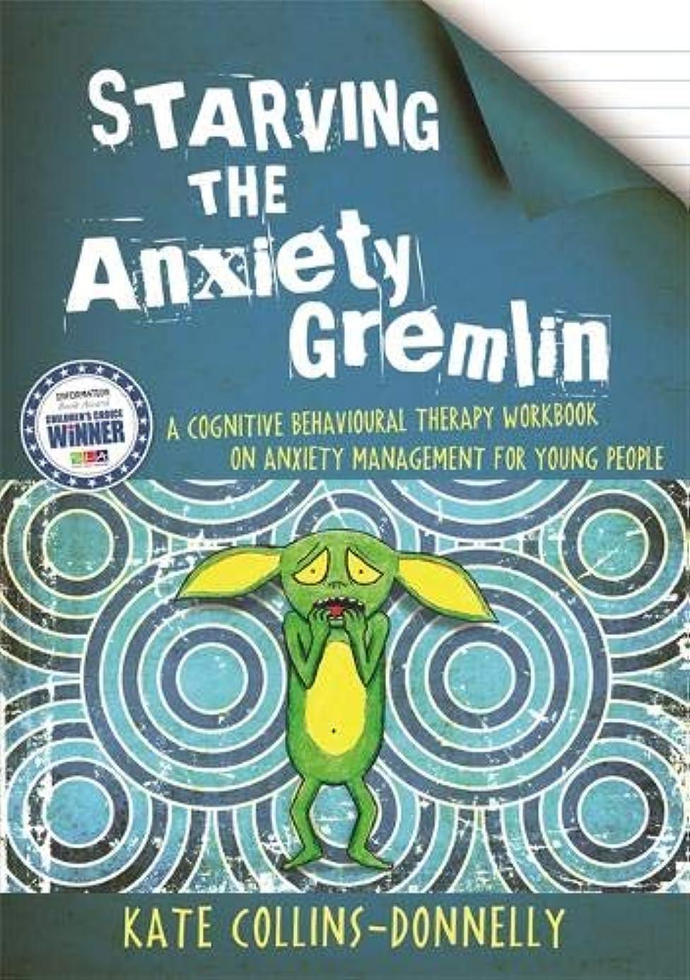 構成する収まる浸透するStarving the Anxiety Gremlin: A Cognitive Behavioural Therapy Workbook on Anxiety Management for Young People (Gremlin and Thief CBT Workbooks)