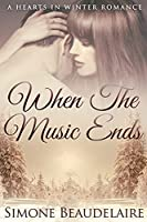 When The Music Ends: Large Print Edition (Hearts in Winter)