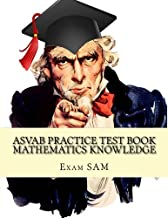 ASVAB Practice Test Book - Mathematics Knowledge: ASVAB Math Study Guide and Mathematics Knowledge Practice Tests for the ASVAB Test and AFQT