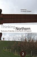 Thinking Northern: Textures of Identity in the North of England (Spatial Practices)
