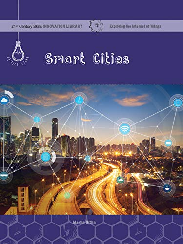 Smart Cities (21st Century Skills Innovation Library: Exploring the Internet of Things)