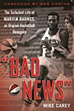 'Bad News': The Turbulent Life of Marvin Barnes, Pro Basketball's Original Renegade