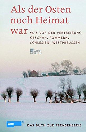 Was vor der Vertreibung geschah: Pommern, Schlesien, Westpreußen Das Buch zur WDR-Fernsehserie.
