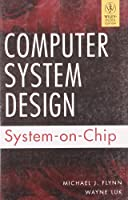 Computer System Design: System-On-Chip [Paperback] [Jan 01, 2012] Flynn