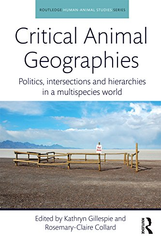 Critical Animal Geographies: Politics, Intersections and Hierarchies in a Multispecies World (Routledge Human-Animal Studies Series) (English Edition)