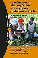 Les Mémoires De Maala? Galisa Sur Le Royaume Confédéré Du Kaabu: Un Récit En Langue Mandinka De La Guinée-bissau (African Sources for African History)