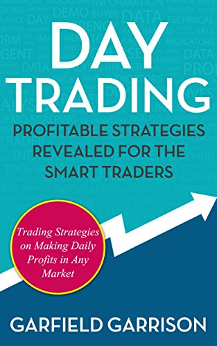 Day Trading: Profitable Strategies Revealed For the Smart Traders: Trading Strategies on Making Daily Profits in Any Market (English Edition)