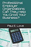 Professional Employer Organizations: Can They Help You Grow Your Business?